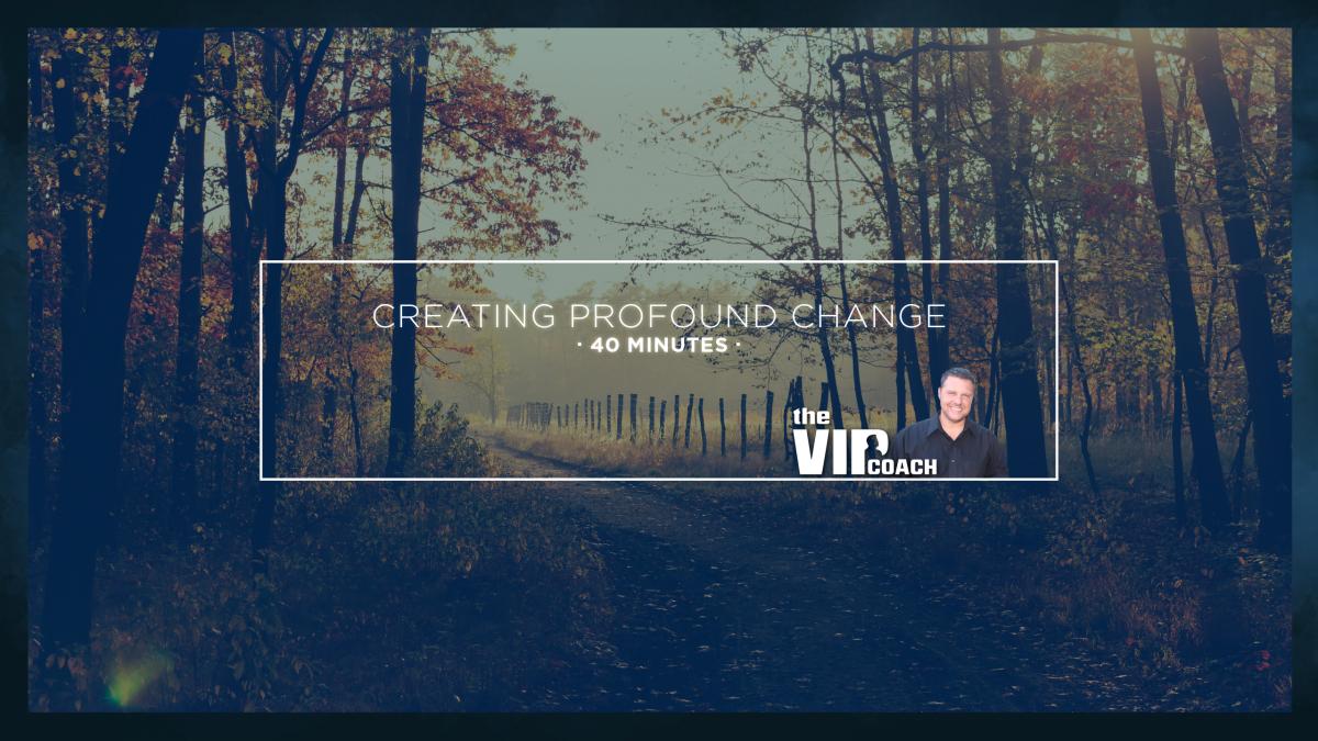 Creating Profound Change, John Davidson, The VIP Coach, Life Coach, Business Coach, Life Coaching, Business Coaching, meditation, meditative video, life change, how to create profound change,