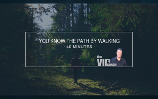You Know The Path By Walking, John Davidson, Business Coach, Business Coaching, Life Coach, Life Coaching, leading from the future, forward, flexible, intentional, focused, intentions, optimal performance, leadership